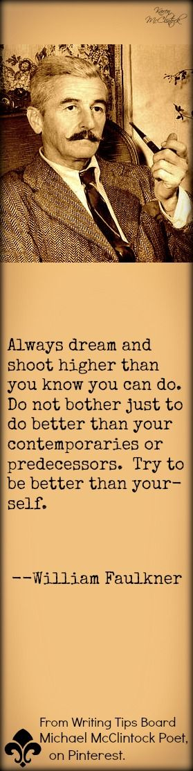 William Faulkner quote on Writing Tips by Famous Authors @ Michael McClintock Poet, on Pinterest.