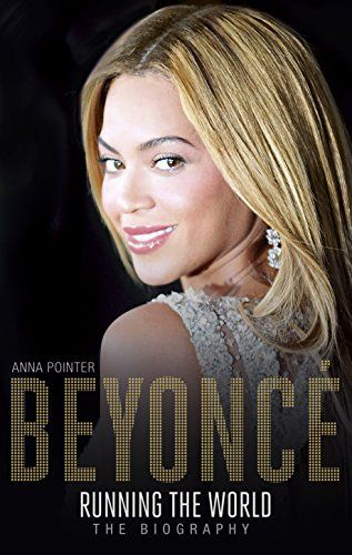 Beyonce: Running the World: The Biography by Anna Pointer
