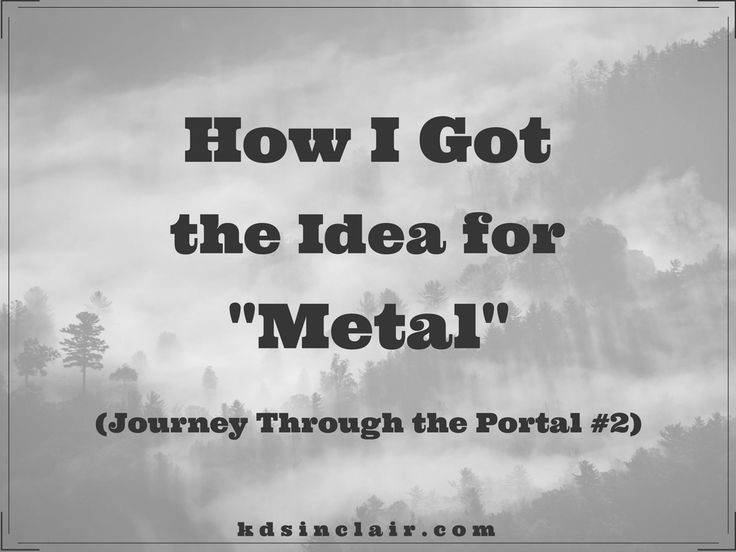 "In this post I'll share how I got the idea for Metal, the second story in the ""Journey Through the Portal"" series."