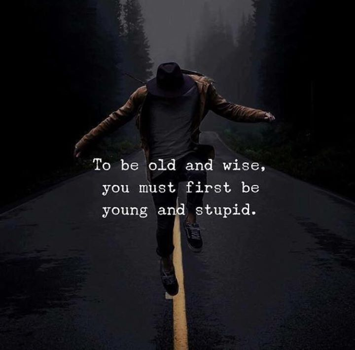 To be old and wise you must first be young and stupid. via (http://ift.tt/2COMXci)