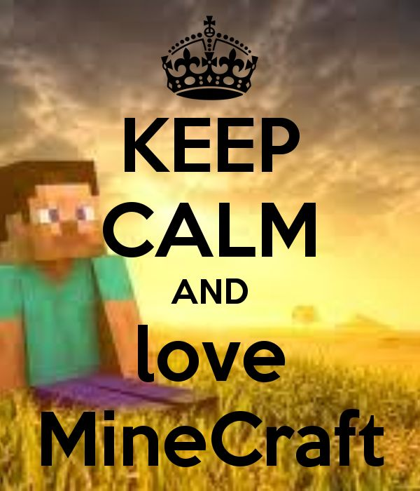 KEEP CALM AND love MineCraft!! YouTubers and Games are my thing!