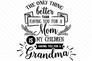 The only thing better than having you for a Mom is my children having you for a Grandma - Creative Fabrica