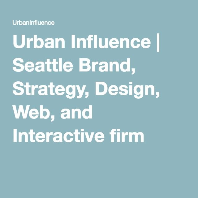 Urban Influence | Seattle Brand, Strategy, Design, Web, and Interactive firm