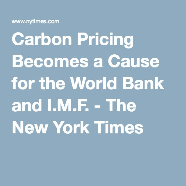 Carbon Pricing Becomes a Cause for the World Bank and I.M.F. - The New York Times