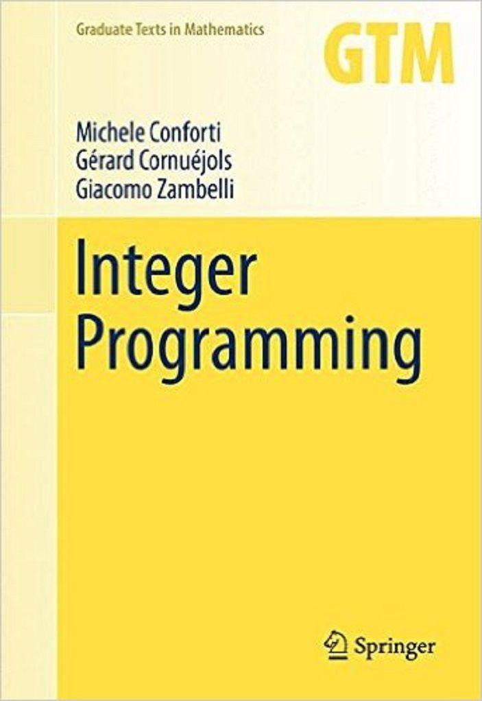 Integer programming / Michelangelo Conforti, Gérard Cornuéjols, Giacomo Zambelli