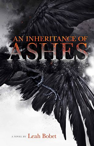 An Inheritance of Ashes by Leah Bobet {6 Oct 2015}