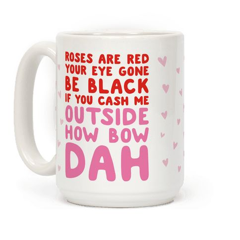 Cash Me Outside How Bout Day Valentine - Let your valentine know that if they don't get you flowers or cards or candy, to cash you outside. How bow dah? Show your valentine your love for them with this hilarious, meme, valentine coffee mug!