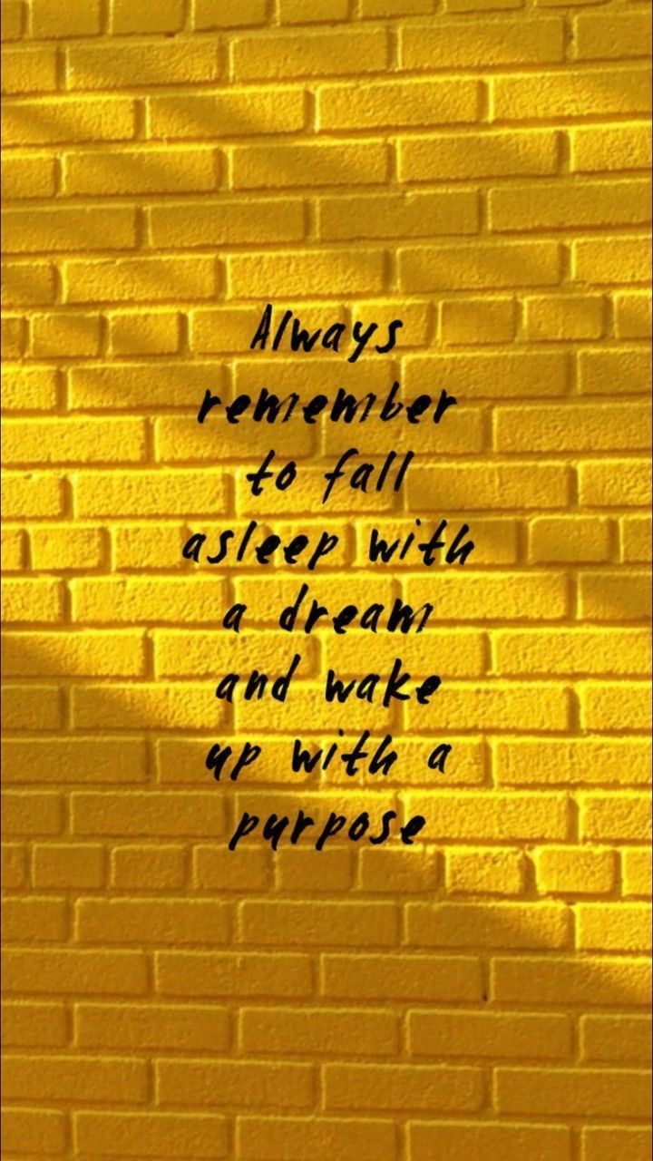 »Always remember to fall asleep with a dream and wake up with a purpose.« •Quotes