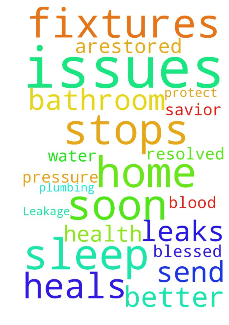 Leakage and health issues -  Please Lord heals us and resolved these plumbing issues and water pressure in bathroom and stops the leaks with all these fixtures. Help to sleep better. Please pray God send us all help, protect us in Your blood we need arestored blessed home soon my Savior  Posted at: https://prayerrequest.com/t/z4D #pray #prayer #request #prayerrequest