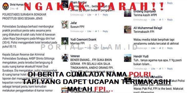"Berita Polisi Gerebek Pesta Gay di Akun Facebook DivhumasPolri Dipenuhi Ucapan Netizen ""Terimakasih FPI""  [PORTAL-ISLAM] Penggerebekan pesta gay di Hotel Oval Surabaya Jawa Timur yang dilakukan oleh Kepolisian Resor Kota Besar Surabaya dan organisasi masyarakat dari Front Pembela Islam (FPI) setempat Sabtu malam 29 April 2017 menuai pujian dari publik. Hal ini terlihat dari komentar-komentar pada akun Facebook Divisi Humas Polri. Seperti biasa Akun Facebook Divisi Humas Polri selalu update…"