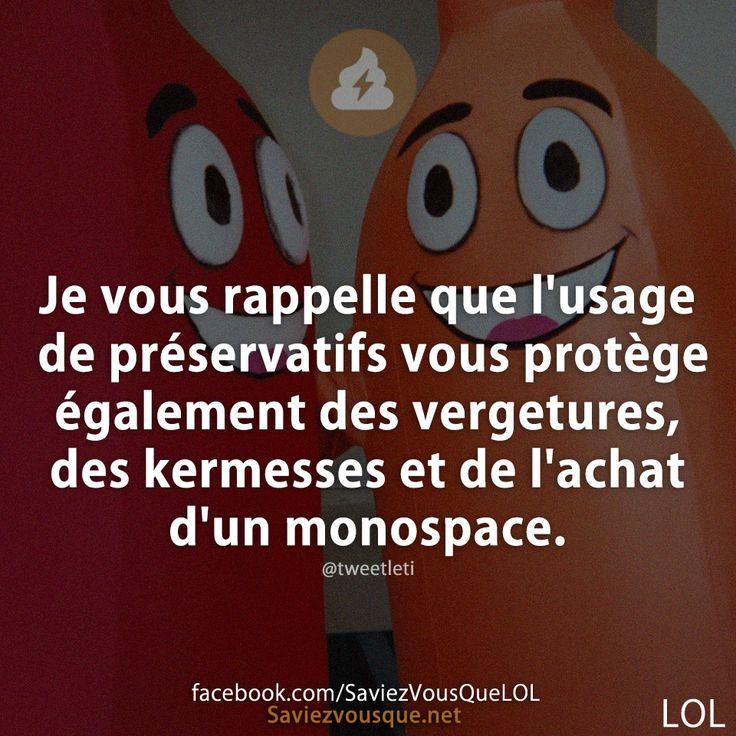 Je vous rappelle que l'usage de préservatifs vous protège également des vergetures, des kermesses et de l'achat d'un monospace.