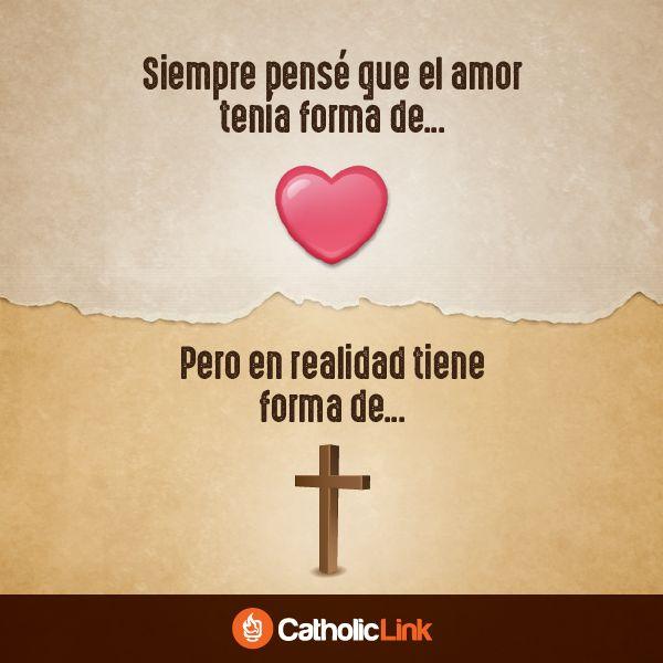 El amor tiene forma de Cruz.