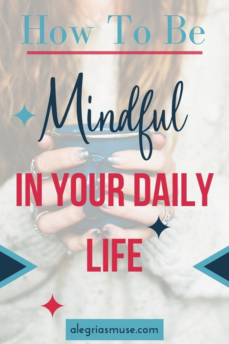 How To Be Mindful In Your Daily Life Alegria S Muse Life Mindfulness Blogging Branding