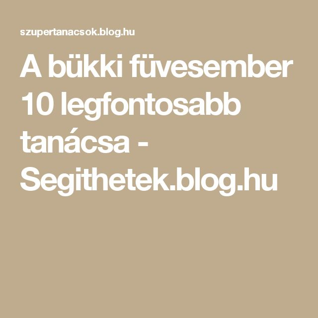 A bükki füvesember 10 legfontosabb tanácsa - Segithetek.blog.hu