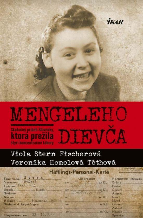 Kniha: Mengeleho dievča - Skutočný príbeh Slovenky, ktorá prežila štyri koncentračné tábory (V. Stern Fischerová, V. Homolová Tóthová) | bux.sk