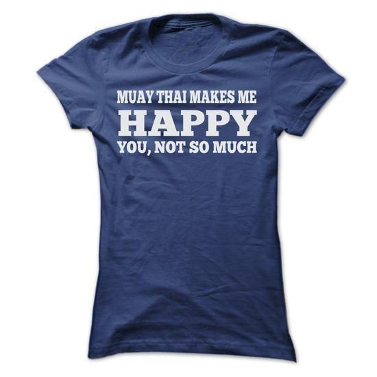 Cool MUAY THAI MAKES ME HAPPY T SHIRTS Shirt; Tee