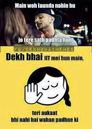 Dekh Bhai, Teri aukat bhi nahi hai IIT me padhne ki.