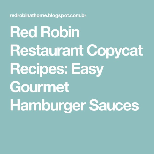 Red Robin Restaurant Copycat Recipes: Easy Gourmet Hamburger Sauces