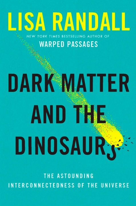 Dark Matter and the Dinosaurs: Harvard Physicist Lisa Randall on the Astounding Interconnectedness of the Universe