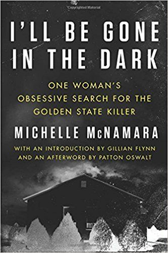 I'll Be Gone in the Dark: One Woman's Obsessive Search for the Golden State Killer: #non-fiction #books to #read