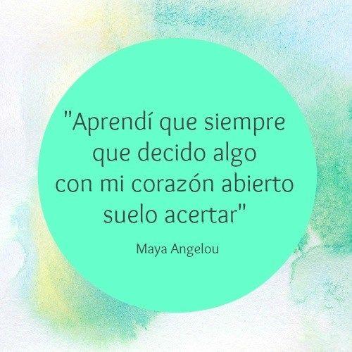"""Frases de motivación de Maya Angelou: """"Aprendí que siempre que decido algo con mi corazón abierto suelo acertar"""""""