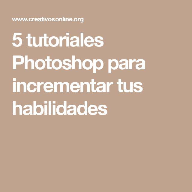 5 tutoriales Photoshop para incrementar tus habilidades