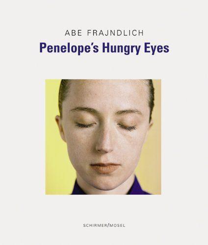 Abe Frajndlich – Penelope's Hungry Eyes  http://www.amazon.com/Abe-Frajndlich-Penelopes-Hungry-Eyes/dp/3829605595