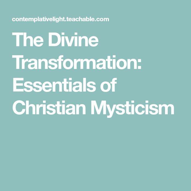 The Divine Transformation: Essentials of Christian Mysticism