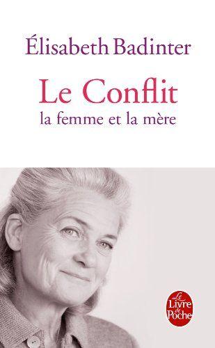Le Conflit : La Femme et la mère - Elisabeth Badinter