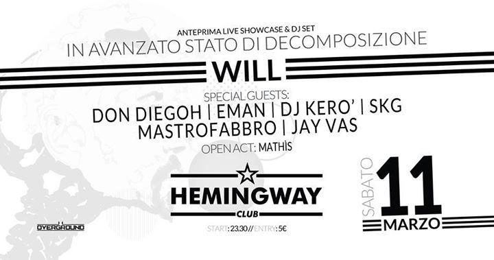 """""""Overground & Hemingway Club presentano: L'anteprima live di """"In Avanzato Stato di Decomposizione"""", l'ultimo lavoro discografico di Will, in uscita a Marzo 2017.  Ospiti d'onore della serata : - Eman / Don diegoh per il Live Showcase - Dj Kerò /Skg /Jay vas / Mastrofabbro a infiammare la consolle fino a chiusura del locale.  - Open act by: Mathís  - START: 23:30 - ENTRY: 5 euro  [L'album, di WILL, MC calabrese, vanta la presenza alle strumentali di produttori provenienti da tutto lo stivale…"""