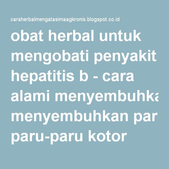 obat herbal untuk mengobati penyakit hepatitis b - cara alami menyembuhkan paru-paru kotor