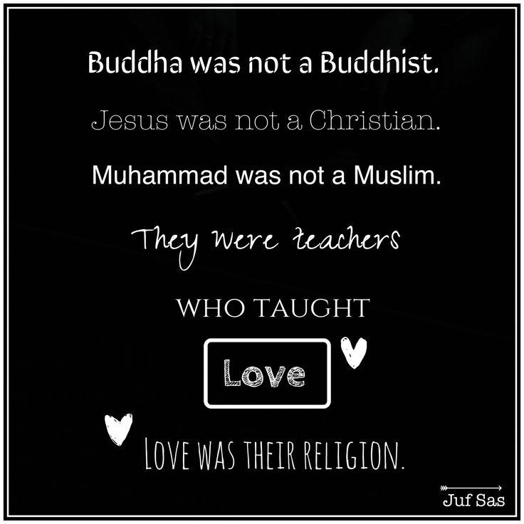 Quote van de week over geloof en liefde #quotevandeweek #quote #wijsheid #geloof #liefde #love #religion #jesus #Buddha #Muhammed #moslim #christian #buddhist #teachers
