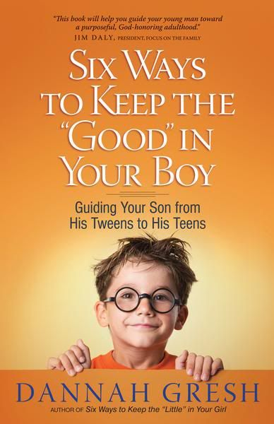 """Book Review of Six Ways to Keep the """"Good"""" in Your Boy by Dannah Gresh 