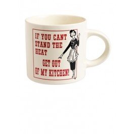 'If you cant' stand the heat get out of my kitchen' Mug £4.50