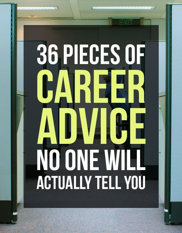 36 Pieces Of Career Advice No One Will Actually Tell You Career, Career  Advice,