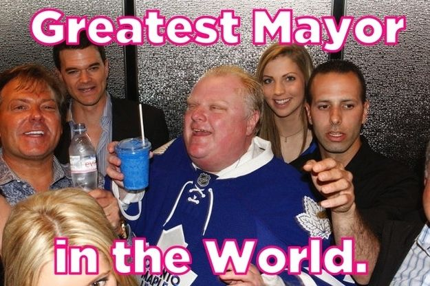 So here's to you Rob Ford: | In Defense Of Rob Ford: The World's Greatest Mayor