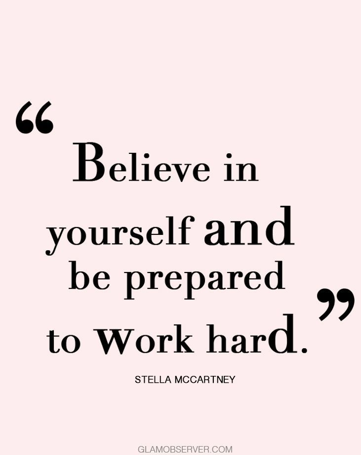 Stella McCartney Fashion Quote : Believe in yourself and be prepared to work hard #inspirationalquote #motivationalquotes #fashionquotes