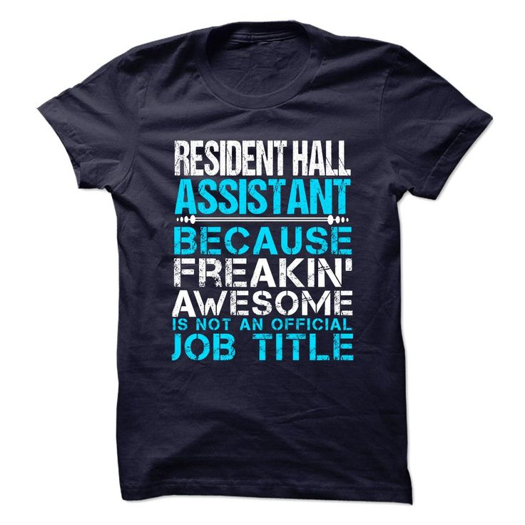 RESIDENT HALL ASSISTANT Because Freaking Awesome Is Not An Official Job Title T-Shirts, Hoodies. ADD TO CART ==► https://www.sunfrog.com/No-Category/RESIDENT-HALL-ASSISTANT--Freaking-Awesome.html?id=41382