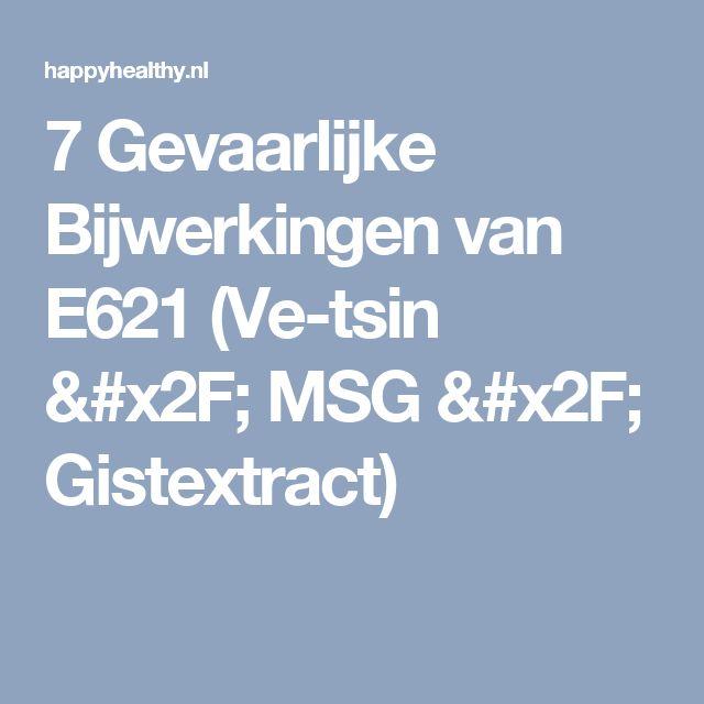 7 Gevaarlijke Bijwerkingen van E621 (Ve-tsin / MSG / Gistextract)