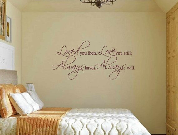Bedroom Wall Decal   Loved You Then Love You Still Always Have Always Will Wall  Decal. Vinyl Wall QuotesQuote ... Part 50