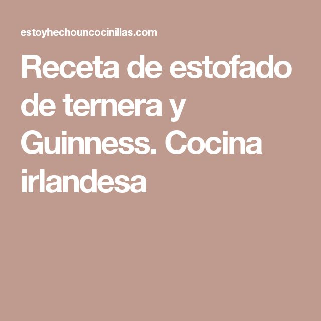 Receta de estofado de ternera y Guinness. Cocina irlandesa