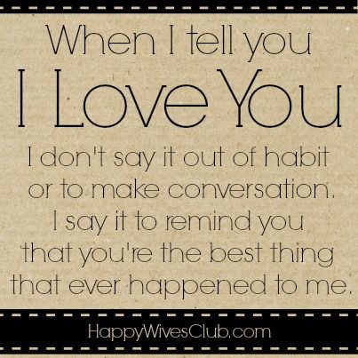 When I tell you I #love you I don't say it out of habit or to make conversation. I say it to remind you that you're the best thing that ever happened to me.