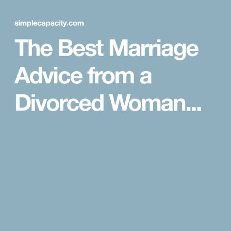 The Best Marriage Advice from a Divorced Woman...