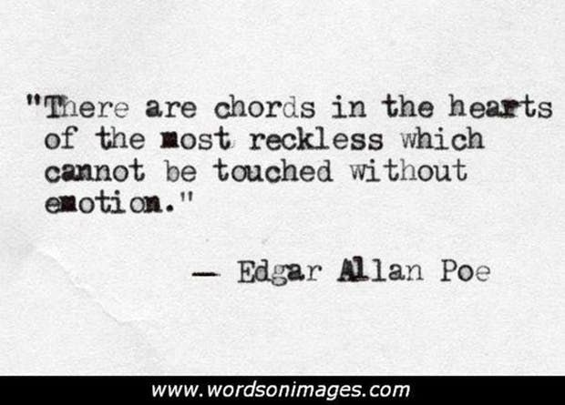 """""""There are chords in the hearts of the most reckless which cannot be touched without emotion."""" — Edgar Allen Poe"""