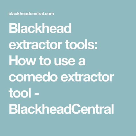 Blackhead extractor tools: How to use a comedo extractor tool - BlackheadCentral