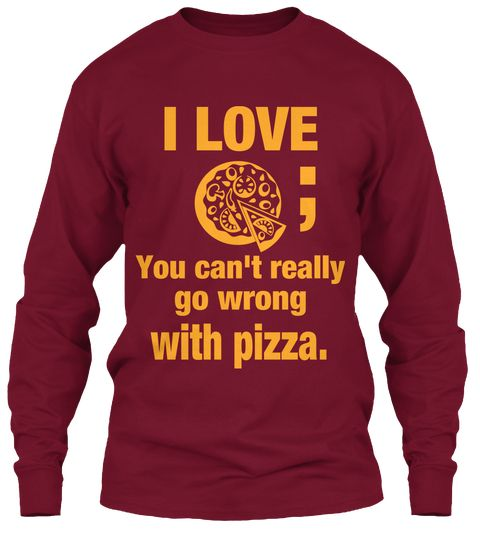 I Love ; You Can't Really Go Wrong With Pizza. Cardinal Red Long Sleeve T-Shirt Front