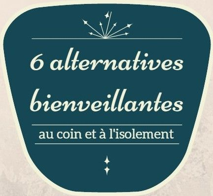 6 alternatives bienveillantes au coin et à l'isolement