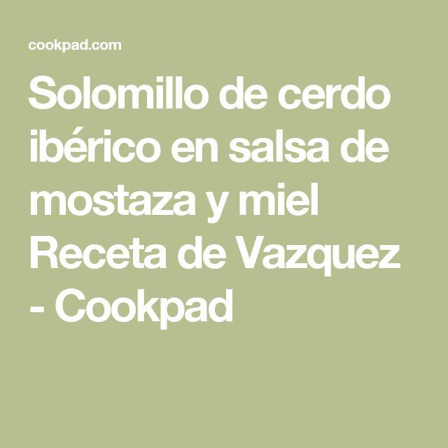 Solomillo de cerdo ibérico en salsa de mostaza y miel Receta de Vazquez - Cookpad
