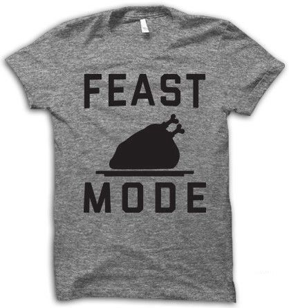 Feast Mode - Thanksgiving Shirt by MantraGear on Etsy https://www.etsy.com/listing/481487055/feast-mode-thanksgiving-shirt