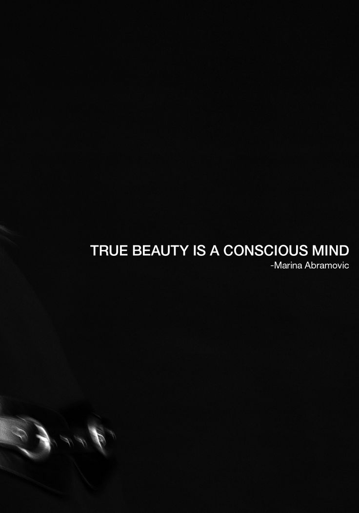 True beauty is a conscious mind..........